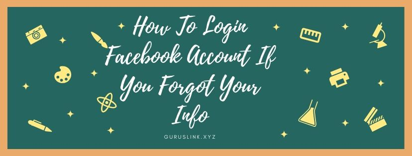 How To Login Facebook Account If You Forgot Your Info
