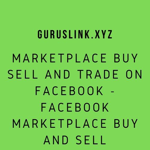 Marketplace buy sell and trade on Facebook - Facebook marketplace buy and sell